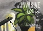 Invasive Flora by Sadie Burnash