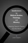 Subdivisions for Biblical Studies, Theology, and Ministry: Making Search Terms Do the Work by Leslie Engelson